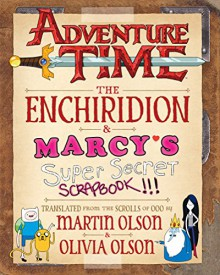 Adventure Time: The Enchiridion & Marcy's Super Secret Scrapbook!!! - Martin Olson,Cartoon Network,Tony Millionaire,Renee French,Sean Tejaratchi
