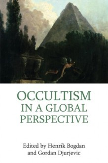 Occultism in a Global Perspective - Henrik Bogdan, Gordan Djurdjevic