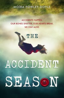 The Accident Season - Moïra Fowley-Doyle