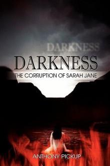Darkness: The Corruption of Sarah Jane - Anthony Pickup