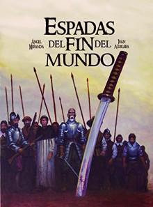 Espadas del fin del mundo - Ángel Miranda,Juan Aguilera,Juan Aguilera,Librería Zipizape