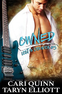 Owned (Rockstar Romance) (Lost in Oblivion Book 5) - Cari Quinn,Taryn Elliott
