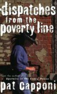 Dispatches From The Poverty Line - Pat Capponi