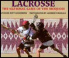 Lacrosse: The National Game of the Iroquois - Diane Hoyt-Goldsmith