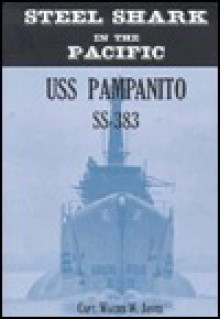 Steel Shark in the Pacific: USS Pampanito SS-383 - Walter W. Jaffee