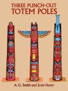 Three Punch-Out Totem Poles - A.G. Smith, Josie Hazen