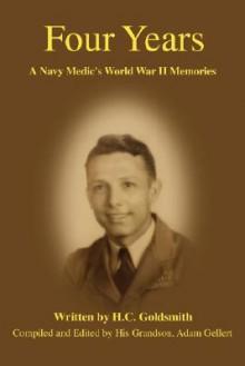 Four Years: A Navy Medic's World War II Memories - H.C. Goldsmith, Adam Gellert