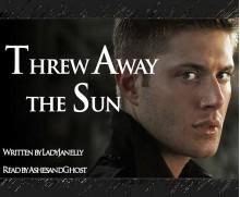 Threw Away the Sun - LadyJanelly