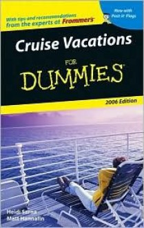 Cruise Vacations for Dummies 2006 - Heidi Sarna, Matt Hannafin