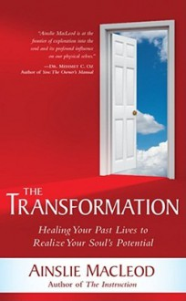 The Transformation: Healing Your Past Lives To Realize Your Soul's Potential - Ainslie MacLeod