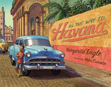 All the Way to Havana - Margarita Engle, Mike Curato