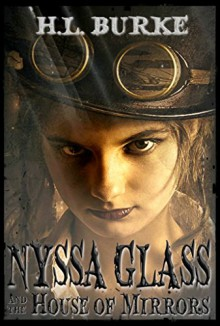 Nyssa Glass and the House of Mirrors - H. L. Burke