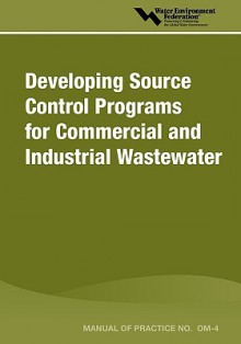 Developing Source Control Programs for Commercial and Industrial Wastewater - Water Environment Federation