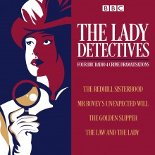 The Lady Detectives: Four BBC Radio 4 Crime Dramatisations - Wilkie Collins,L.T. Meade,Theresa Gallagher,Abigail Docherty,Anna Katharine Greene,Catherine Louisa Perkis,Elizabeth Conboy,Gayanne Potter