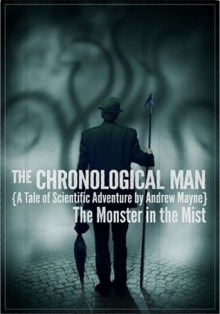 The Chronological Man: The Monster In The Mist - Andrew Mayne