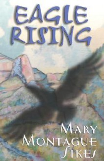 Eagle Rising - Mary Montague Sikes