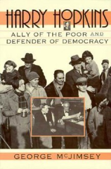 Harry Hopkins: Ally of the Poor and Defender of Democracy - George McJimsey