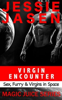 Virgin Encounter: A Sci-Fi Erotic Satire (Magic Juice Book 1) - Jessie Jasen