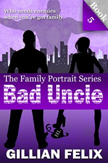 Bad Uncle (Family Portrait Book 5) - Gillian Felix
