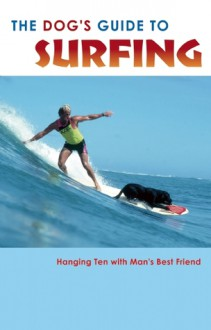 The Dog's Guide to Surfing: Hanging Ten with Man's Best Friend - A.K. Crump, K. Reed