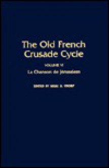 La Chanson de Jerusalem: Volume 6 of the Old French Crusade Cycle - Nigel Thorp, Emanuel J. Mickel, Jan A. Nelson