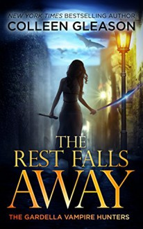 The Rest Falls Away (The Gardella Vampire Hunters: Victoria Book 1) - Colleen Gleason