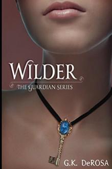 Wilder: The Guardian Series - G.K. DeRosa