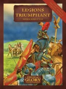 Legions Triumphant: Field of Glory Imperial Rome Army List - Richard Bodley-Scott