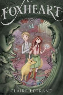 Foxheart - Claire Legrand,Jaime Zollars