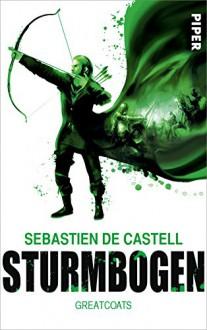 Sturmbogen: Greatcoats - Sebastien de Castell,Andreas Decker