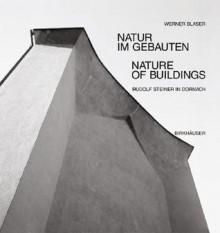 Natur Im Gebauten / Nature in Building: Rudolf Steiner in Dornach - Werner Blaser