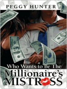 Who Wants To Be The Millionaire's Mistress? - Peggy Hunter