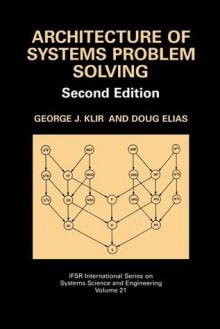 Architecture of Systems Problem Solving - George J. Klir, Doug Elias