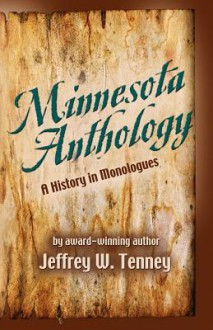 Minnesota Anthology: A History of Monologues - Jeffrey W. Tenney, Mike Martin