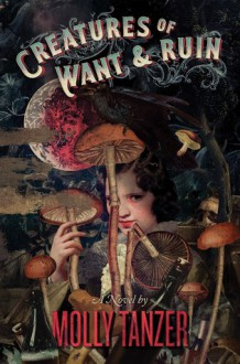 Creatures of Want and Ruin - Molly Tanzer