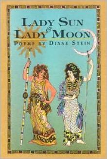 Lady Sun & Lady Moon: Poems by Diane Stein - Diane Stein