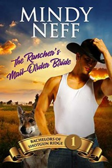 The Rancher's Mail Order Bride - Mindy Neff