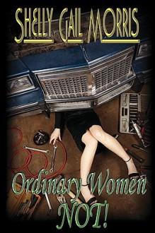 Ordinary Women Not! - Shelly Gail Morris