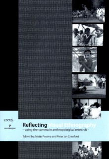 REFLECTING VISUAL ETHNOGRAPHY: USING THE CAMERA IN ANTHROPOLOGICAL RESEARCH - Metje Postma, Peter Ian Crawford