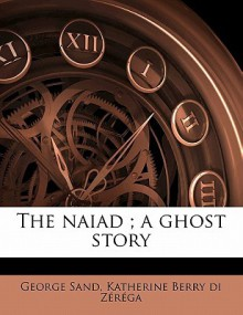 The Naiad; A Ghost Story - George Sand,Katherine Berry di Z r ga