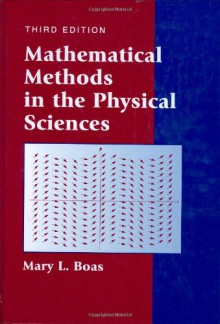 Mathematical Methods in the Physical Sciences - Mary L. Boas
