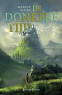 De Magie van de Macht (De Donkere Tijd #5) - Markus Heitz, Jan Smit