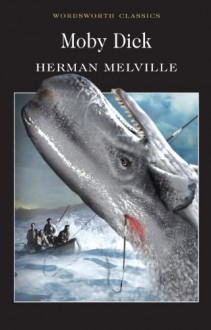 Moby Dick (Wordsworth Classics) (Wadsworth Collection) - Herman Melville