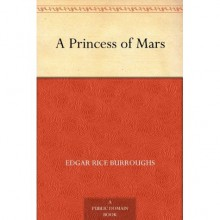 A Princess of Mars (Barsoom, #1) - Edgar Rice Burroughs