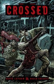 Crossed, Vol. 3: Psychopath - David Lapham, William Christensen, Raúlo Cáceres