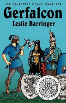 Gerfalcon: The Neustrian Cycle, Book One - Leslie Barringer, Douglas Menville