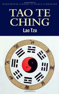Tao Te Ching (Wordsworth Classics of World Literature) - Lao-Tzu, Robert Wilkinson, Arthur Waley
