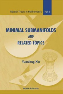 Minimal Submanifolds and Related Topics - Yuanlong Xin