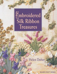 Embroidered Silk Ribbon Treasures - Helen Dafter