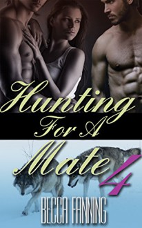 Hunting For A Mate 4 (BBW Shifter Menage Romance) - Becca Fanning